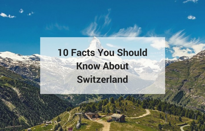 10 Facts You Should Know About Switzerland